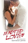 Wasted Love (Brooklyn Series #1) - Danielle Jamie