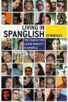 Living in Spanglish: The Search for Latino Identity in America - Ed Morales
