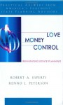 Love, Money, Control: Reinventing Estate Planning - Robert A. Esperti, Renno L. Peterson