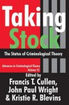 Taking Stock: The Status of Criminological Theory - Francis T. Cullen, John Paul Wright, Kristie R. Blevins