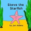 Steve the Starfish (Animal Stories : Sea Stories Book 11) - Jon Adams