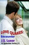 Love Quakes: Encounter (1) (Young Adult Seduction Series) - J.S. Luxor