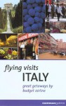 Flying Visits: Italy: Great Getaways by Budget Airline - Dana Facaros, Michael Pauls
