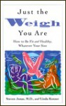 Just the Weigh You Are: How to Be Fit and Healthy, Whatever Your Size - Steven Jonas, Linda Konner