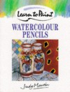 Learn To Paint With Watercolour Pencils (Collins Learn To Paint) - Judy Martin