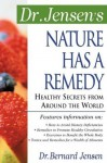 Dr. Jensen's Nature Has a Remedy : Healthy Secrets From Around the World - Bernard Jensen