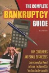 The Complete Bankruptcy Guide for Consumers and Small Businesses: Everything You Need to Know Explained So You Can Understand It - Sandy Baker