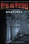 Myths and Mysteries of Kentucky: True Stories of the Unsolved and Unexplained - Mimi O'Malley, Susan Sawyer