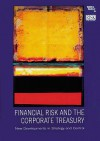 Financial Risk And The Corporate Treasury New Developments In Strategy And Control - Robert Jameson