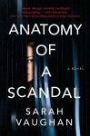 Anatomy of a Scandal: The Sunday Times bestseller everyone is talking about - Sarah Vaughan