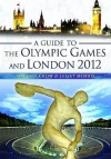 A Guide to the Olympic Games and London 2012 - Nigel Blundell