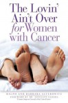 The Lovin' Ain't Over for Women with Cancer - Barbara Alterowitz, Ralph Alterowitz, Joycelyn Elders