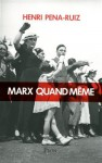 Marx quand même - Henri Peña-Ruiz