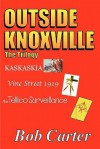 Outside Knoxville the Trilogy: Kaskaskia - Vine Street 1919 - The Tellico Surveillance - Bob Carter