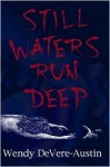 Still Waters Run Deep - Wendy DeVere-Austin