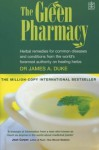 The Green Pharmacy: Herbal Remedies for Common Diseases and Conditions from the World's Foremost Authority on Healing Herbs - James A. Duke