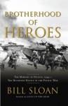 Brotherhood of Heroes: The Marines at Peleliu, 1944 -- The Bloodiest Battle of the Pacific War - Bill Sloan