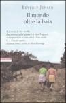 Il mondo oltre la baia - Beverly Jensen, Massimo Ortelio