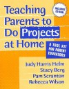 Teaching Parents to Do Projects at Home: A Tool Kit for Parent Educators [With CDROM] - Judy Harris Helm, Stacy Berg