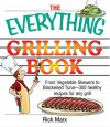 The Everything Grilling Cookbook: From Vegetable Skewers to Tuna Burgers--300 Healthy Recipes for Any Grill - Rick Marx