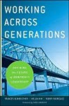 Working Across Generations: Defining the Future of Nonprofit Leadership - Frances Kunreuther, Helen Kim, Robby Rodriguez, Kim Klein
