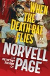 When the Death-Bat Flies: The Detective Stories of Norvell Page - Norvell W. Page, Will Murray