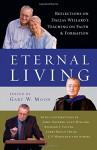 Eternal Living: Reflections on Dallas Willard's Teaching on Faith and Formation - Dallas Willard, Gary W. Moon, John Ortberg, Jane Willard, Richard J. Foster, James Bryan Smith, J. P. Moreland