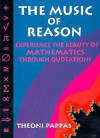 The Music of Reason: Experience the Beauty of Mathematics Through Quotations - Theoni Pappas