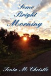 Some Bright Morning - Tonia M. Christle