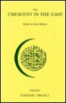 The Crescent in the East: Islam in Asia Major - Raphael Israeli