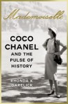 Mademoiselle: Coco Chanel and the Pulse of History - Rhonda K. Garelick