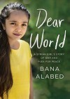 Dear World: A Syrian Girl's Story of War and Plea for Peace - Bana Alabed