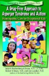 A Drug-Free Approach to Asperger Syndrome and Autism: Homeopathic Care for Exceptional Kids - Judyth Reichenberg-Ullman, Robert Ullman