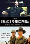 The Francis Ford Coppola Encyclopedia - James Michael Welsh, Gene D. Phillips, Rodney F Hill