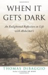 When It Gets Dark: An Enlightened Reflection on Life with Alzheimer's - Thomas DeBaggio