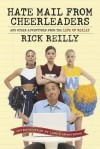 Hate Mail from Cheerleaders and Other Adventures from the Life of Reilly - Rick Reilly