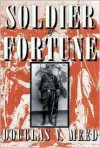 Soldier of Fortune: Adventuring in Latin America and Mexico with Emil Lewis Holmdahl - Douglas V. Meed