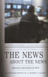 The News About the News: American Journalism in Peril - Leonard Downie Jr., Robert G. Kaiser