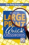 Daily Telegraph Book of Large Print Quick Crosswords 2 - Telegraph Group Limited