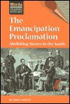 The Emancipation Proclamation: Abolishing Slavery in the South - James Tackach