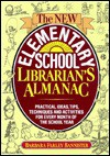 New Elementary School Librarian's Almanac: Practical Ideas, Tips, Techniques and Activities for Every Month of the School Year - Barbara Farley Bannister