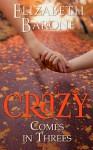 Crazy Comes in Threes - Elizabeth Barone
