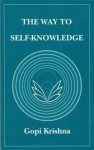The Way to Self-Knowledge - Gopi Krishna