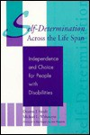 Self-Determination Across the Life Span: Independence and Choice for People with Disabilities - Deanna J. Sands, Michael L. Wehmeyer