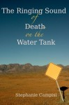 The Ringing Sound of Death on the Water Tank - Stephanie Campisi