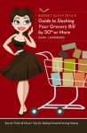 Budget Savvy Diva's Guide to Slashing Your Grocery Bill by 50% or More - Sara Lundberg