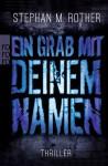 Ein Grab mit deinem Namen - Stephan M. Rother