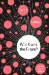 By Jaron Lanier Who Owns the Future? - Jaron Lanier