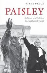 Paisley: Religion and Politics in Northern Ireland - Steve Bruce