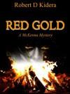 Red Gold (A McKenna Mystery) - Robert D Kidera